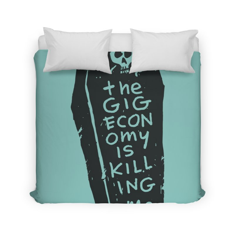 The Gig Economy is Killing Me / Green Home Duvet by DRAWMARK