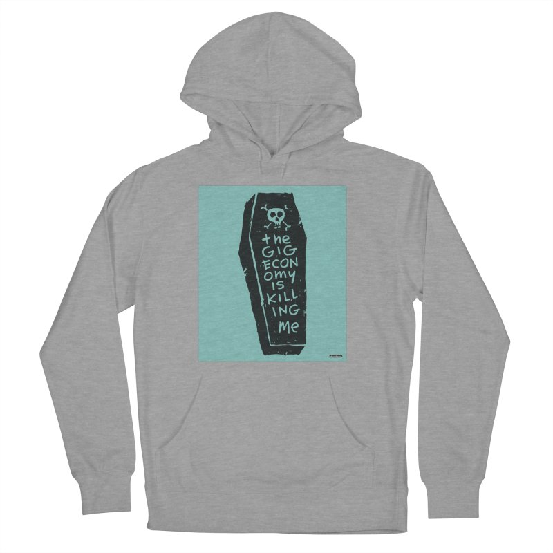 The Gig Economy is Killing Me / Green Women's Pullover Hoody by DRAWMARK