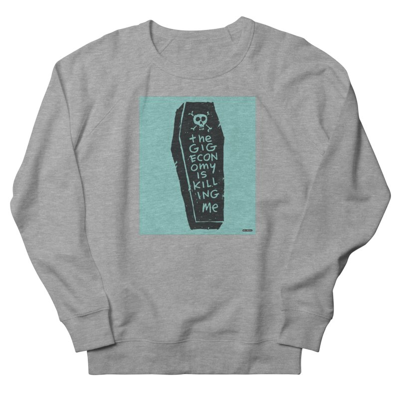 The Gig Economy is Killing Me / Green Women's French Terry Sweatshirt by DRAWMARK