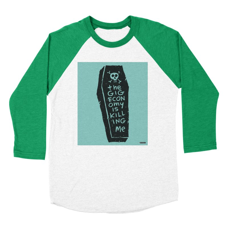 The Gig Economy is Killing Me / Green Women's Baseball Triblend Longsleeve T-Shirt by DRAWMARK