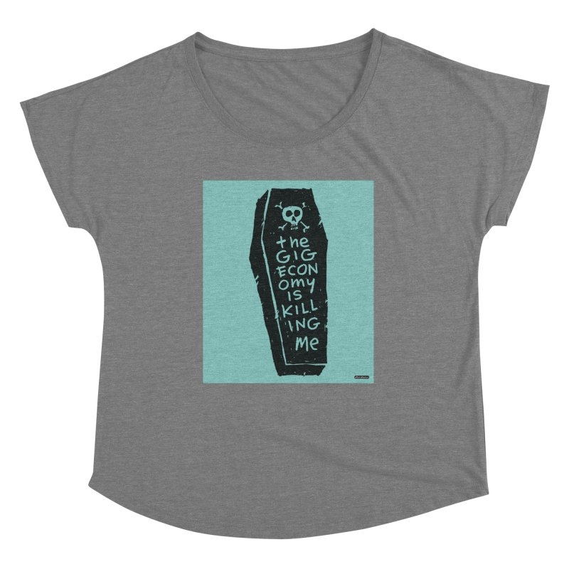 The Gig Economy is Killing Me / Green Women's Scoop Neck by DRAWMARK