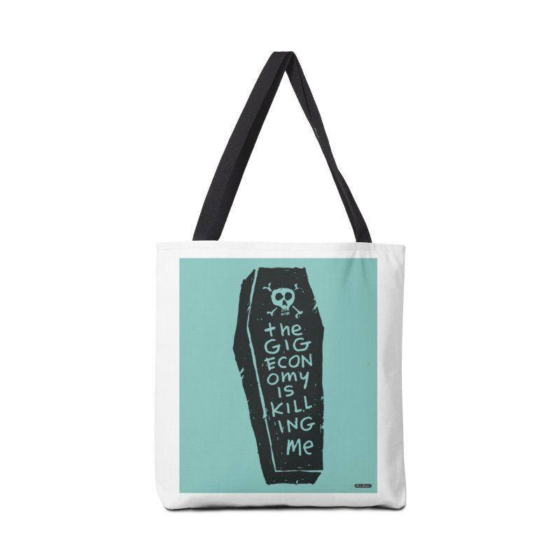 The Gig Economy is Killing Me / Green Accessories Tote Bag Bag by DRAWMARK