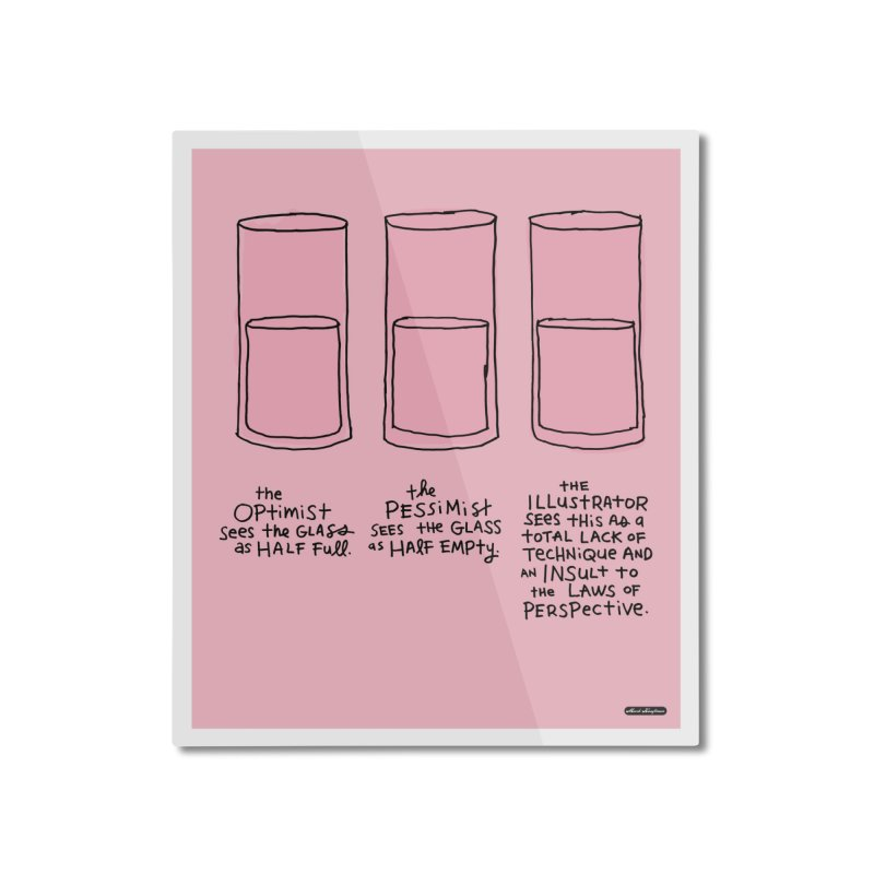 Optimist. Pessimist. Illustrator. Home Mounted Aluminum Print by DRAWMARK