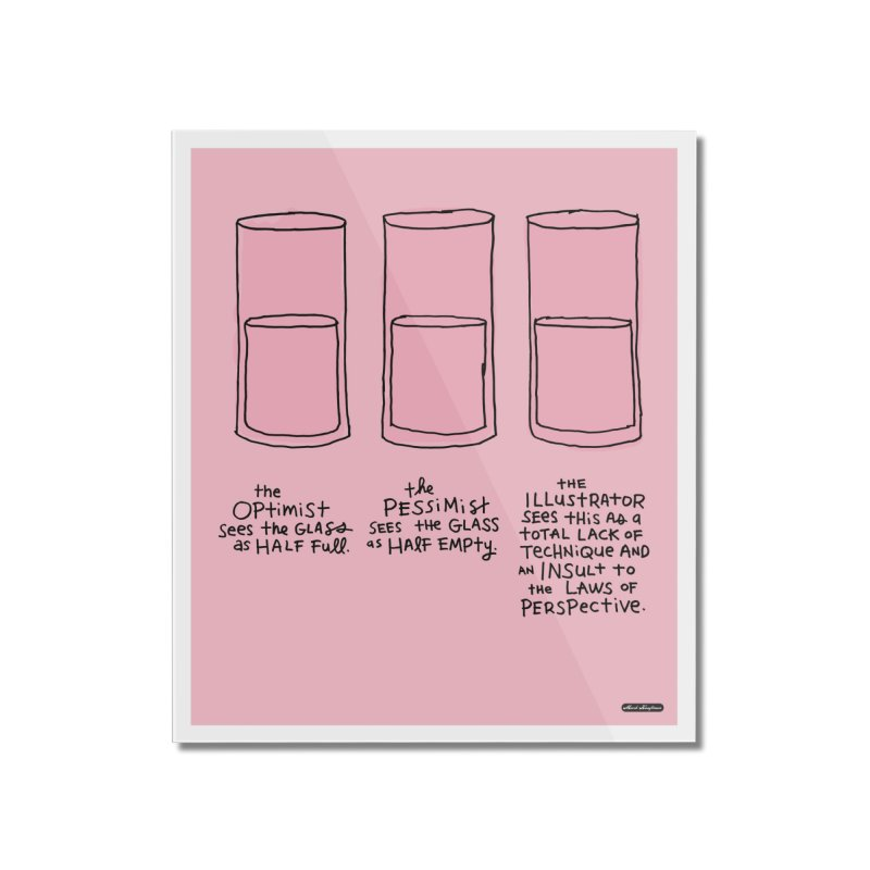 Optimist. Pessimist. Illustrator. Home Mounted Acrylic Print by DRAWMARK