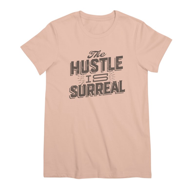 The Hustle is Surreal / Grey Women's Premium T-Shirt by DRAWMARK