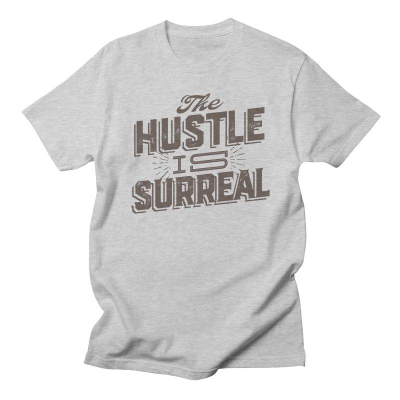The Hustle is Surreal / Grey Women's Regular Unisex T-Shirt by DRAWMARK