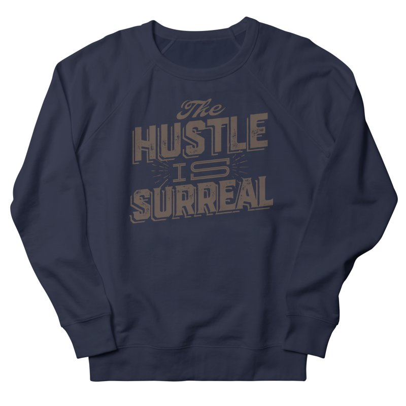The Hustle is Surreal / Grey Women's French Terry Sweatshirt by DRAWMARK