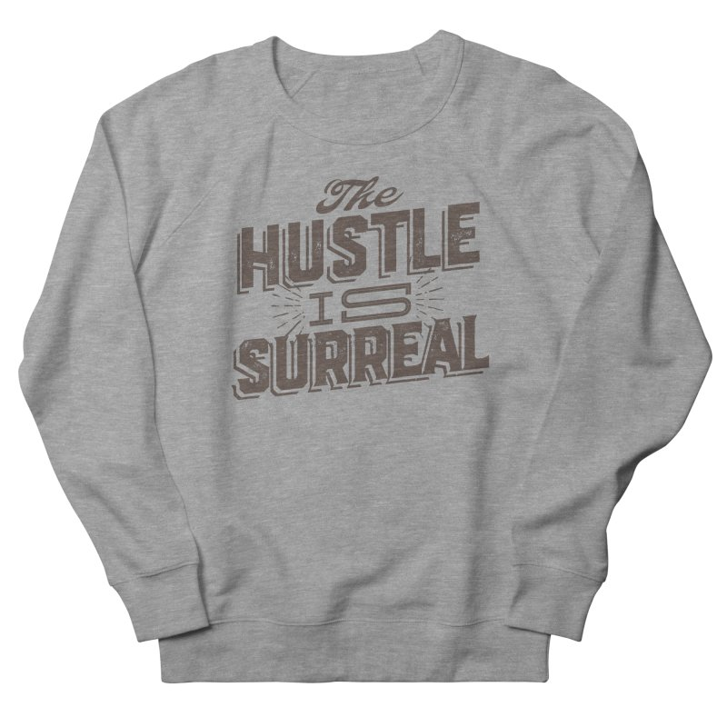 The Hustle is Surreal / Grey Men's French Terry Sweatshirt by DRAWMARK