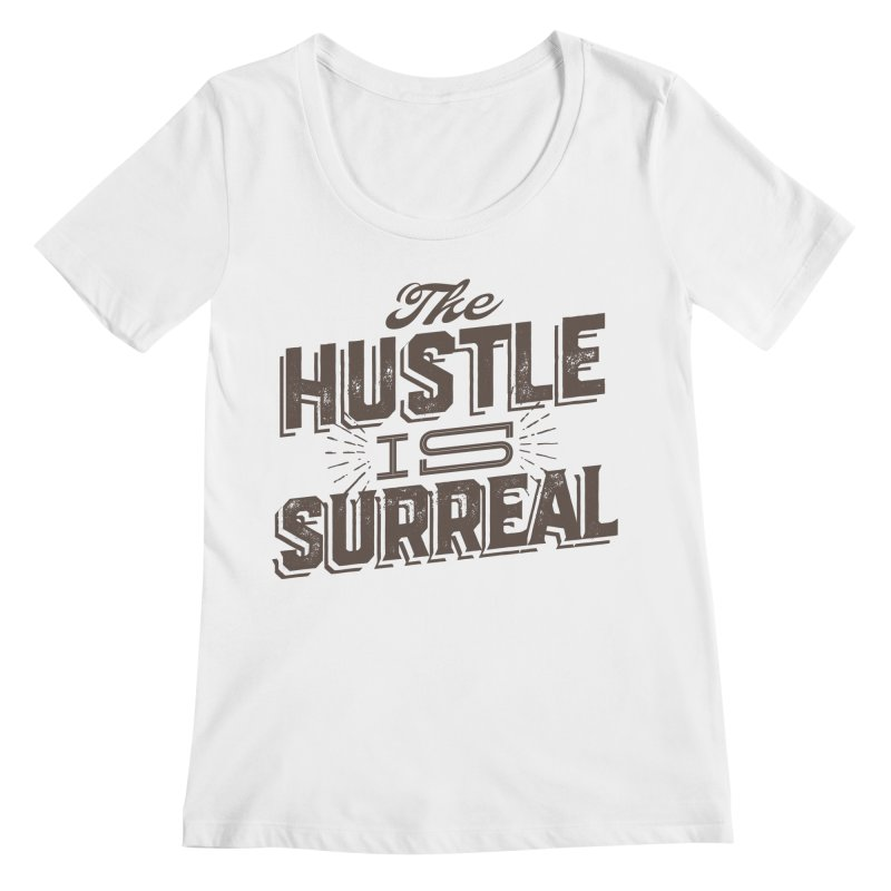 The Hustle is Surreal / Grey Women's Regular Scoop Neck by DRAWMARK
