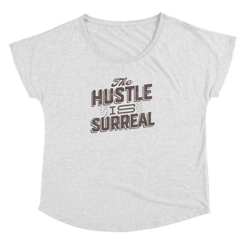 The Hustle is Surreal / Grey Women's Dolman Scoop Neck by DRAWMARK