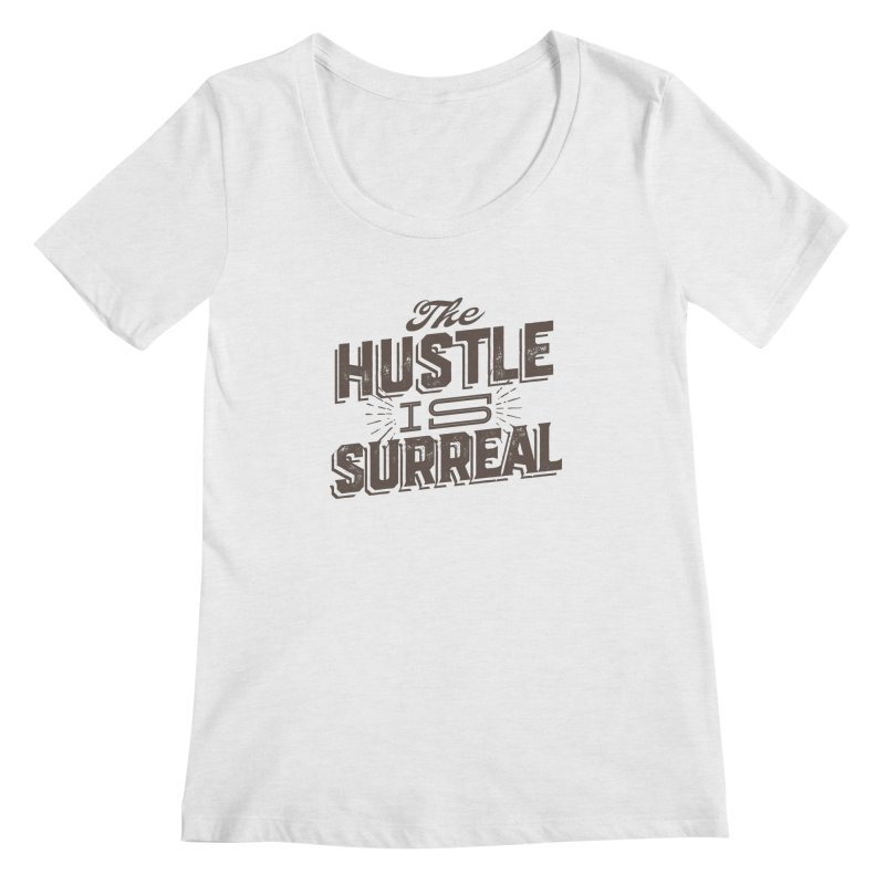 The Hustle is Surreal / Grey Women's Regular Scoop Neck by DRAWMARK