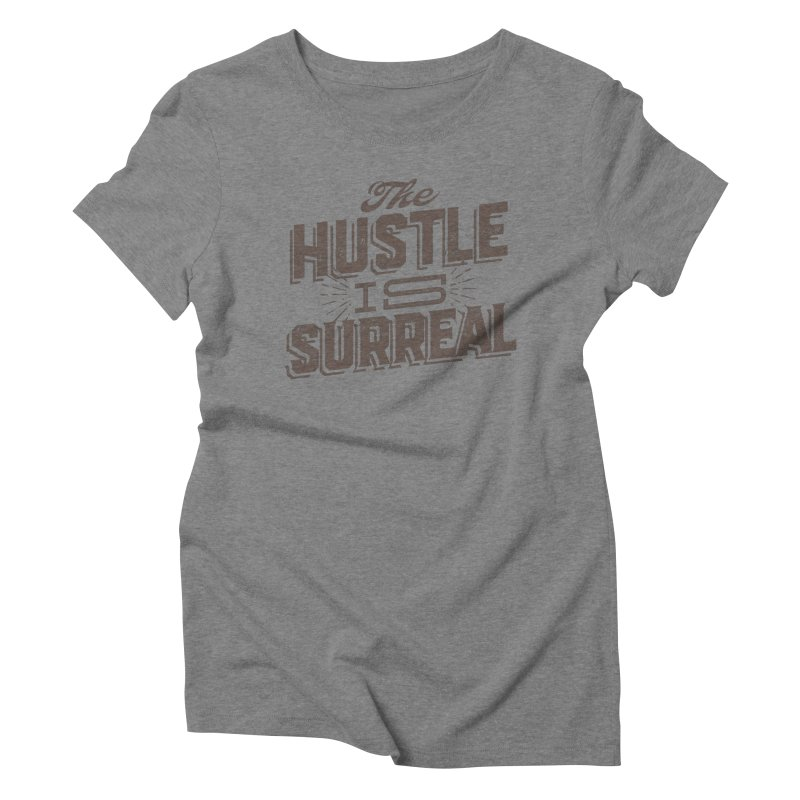 The Hustle is Surreal / Grey Women's Triblend T-Shirt by DRAWMARK