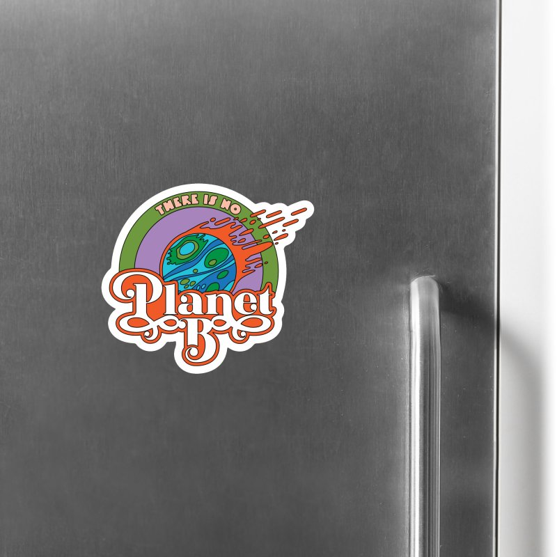 There Is No Planet B Accessories Magnet by Draw! Pilgrim