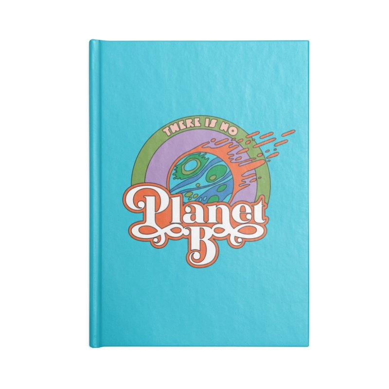 There Is No Planet B Accessories Notebook by Draw! Pilgrim