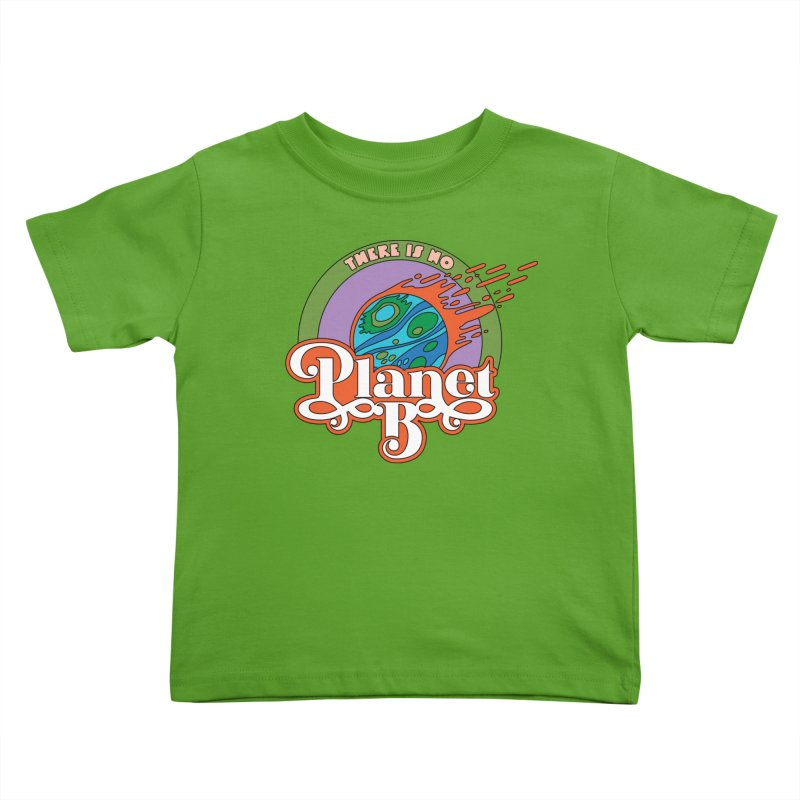 There Is No Planet B Kids Toddler T-Shirt by Draw! Pilgrim
