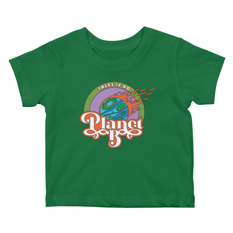 There Is No Planet B Kids Baby T-Shirt by Draw! Pilgrim