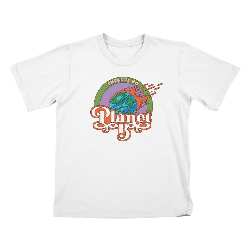 There Is No Planet B Kids T-Shirt by Draw! Pilgrim