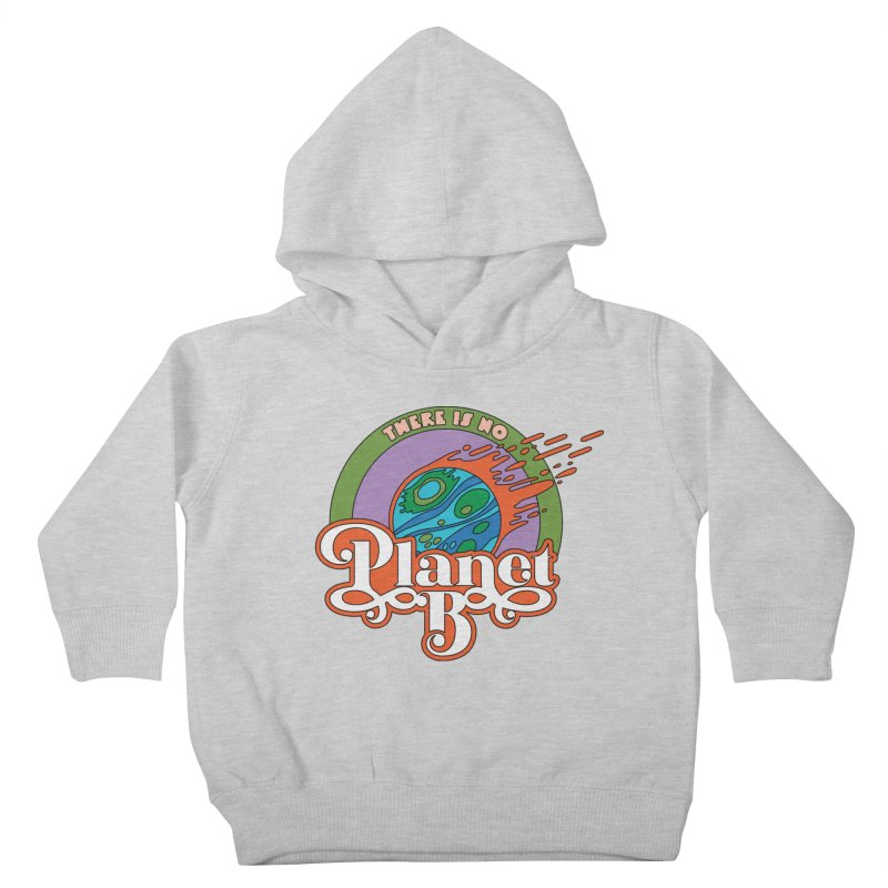 There Is No Planet B Kids Toddler Pullover Hoody by Draw! Pilgrim