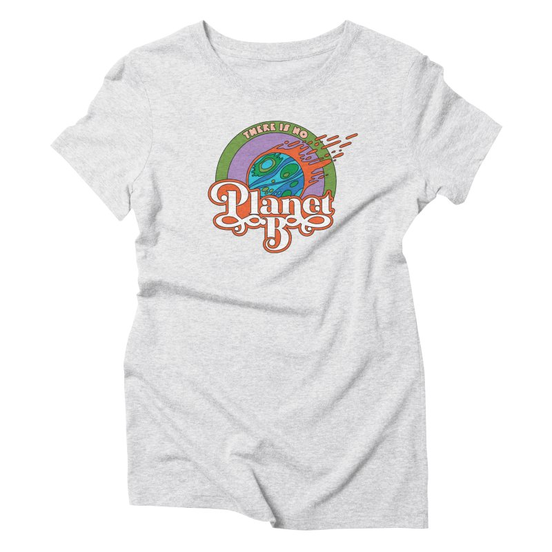 There Is No Planet B Women's T-Shirt by Draw! Pilgrim
