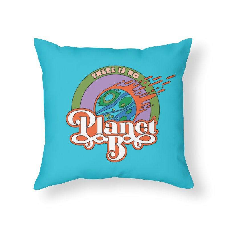 There Is No Planet B Home Throw Pillow by Draw! Pilgrim