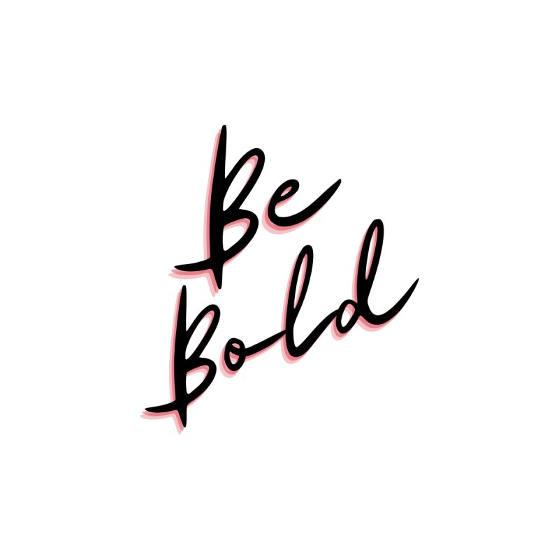 Be Bold Home Mounted Aluminum Print by Dream BOLD Network Shop