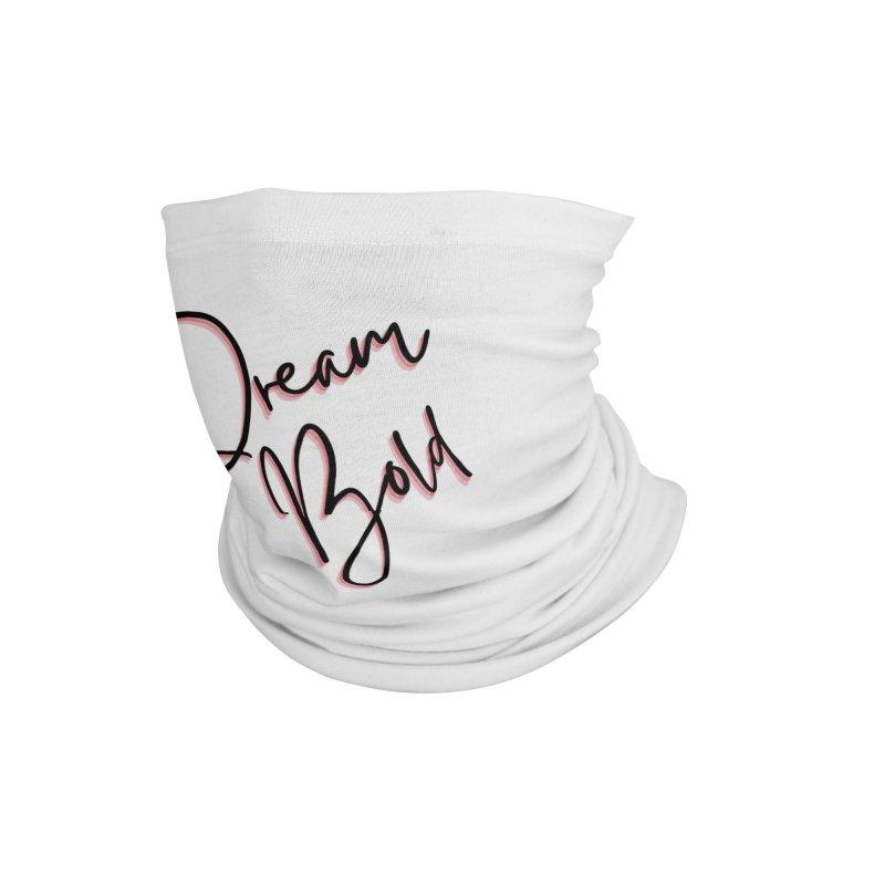 Dream Bold Accessories Neck Gaiter by Dream BOLD Network Shop