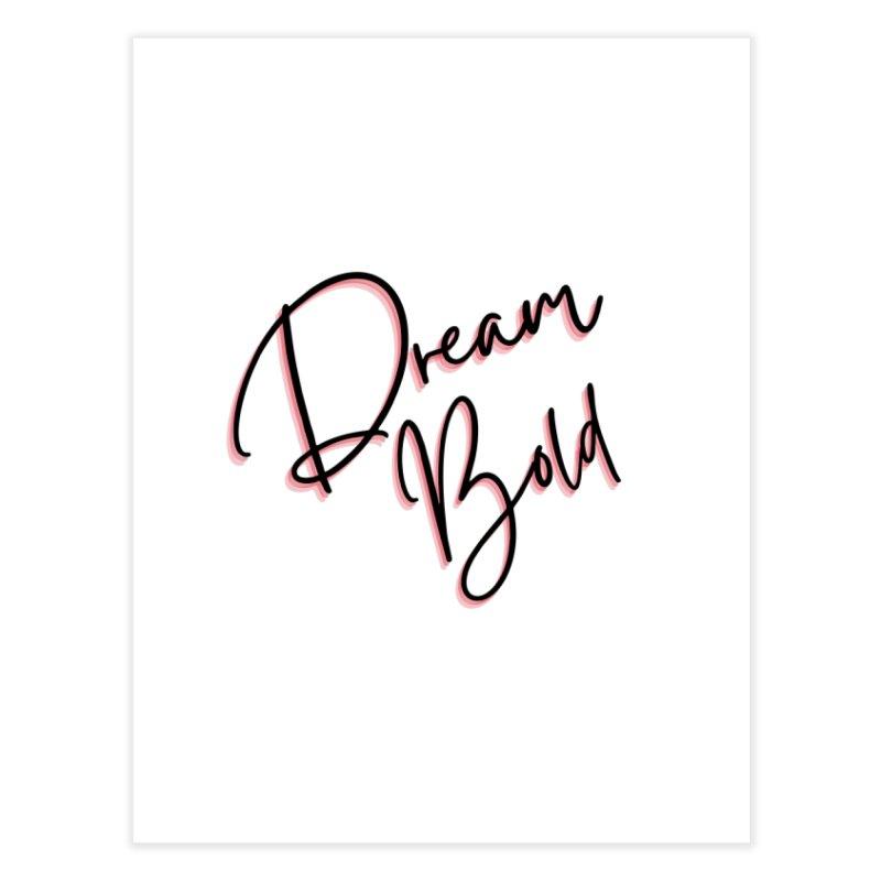 Dream Bold Home Fine Art Print by Dream BOLD Network Shop