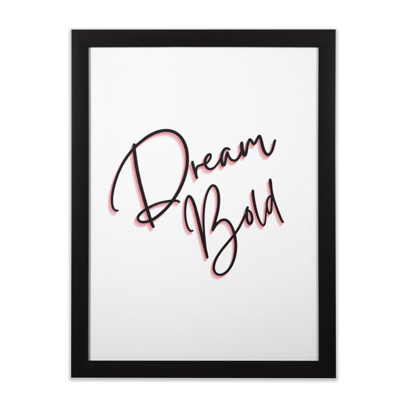 Dream Bold Home Framed Fine Art Print by Dream BOLD Network Shop