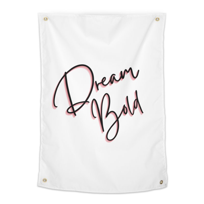Dream Bold Home Tapestry by Dream BOLD Network Shop
