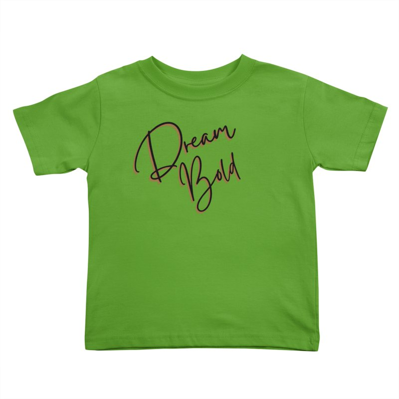 Dream Bold Kids Toddler T-Shirt by Dream BOLD Network Shop