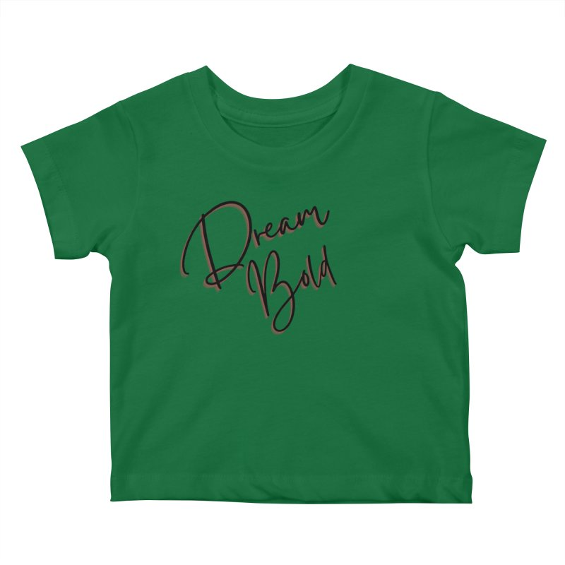 Dream Bold Kids Baby T-Shirt by Dream BOLD Network Shop