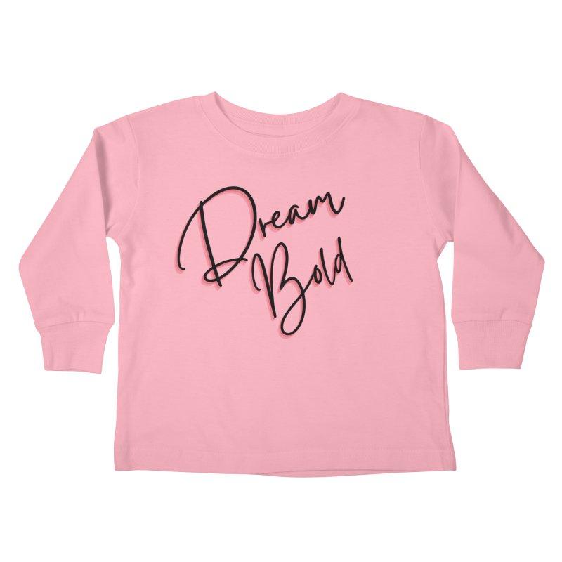 Dream Bold Kids Toddler Longsleeve T-Shirt by Dream BOLD Network Shop