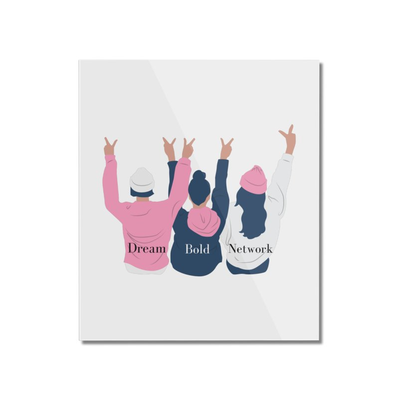 Dream Bold Ladies Home Mounted Acrylic Print by Dream BOLD Network Shop