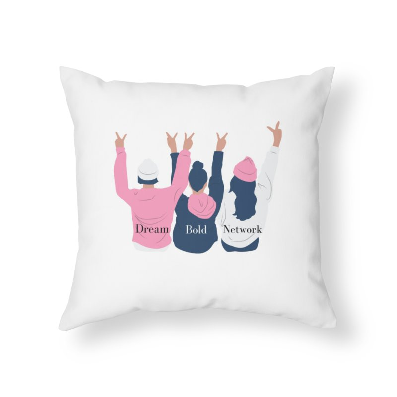 Dream Bold Ladies Home Throw Pillow by Dream BOLD Network Shop