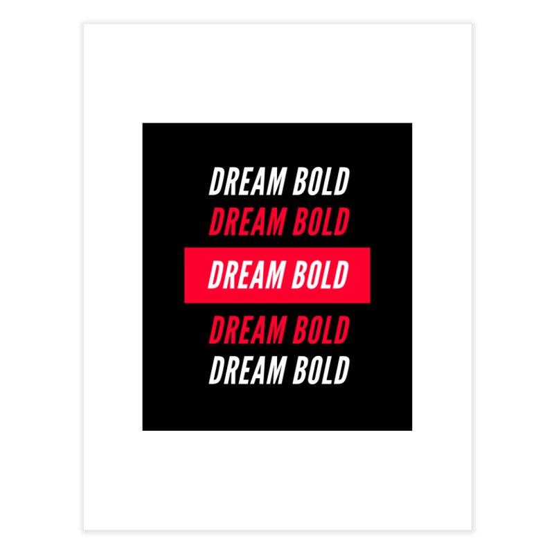 Go Bold! Home Fine Art Print by Dream BOLD Network Shop