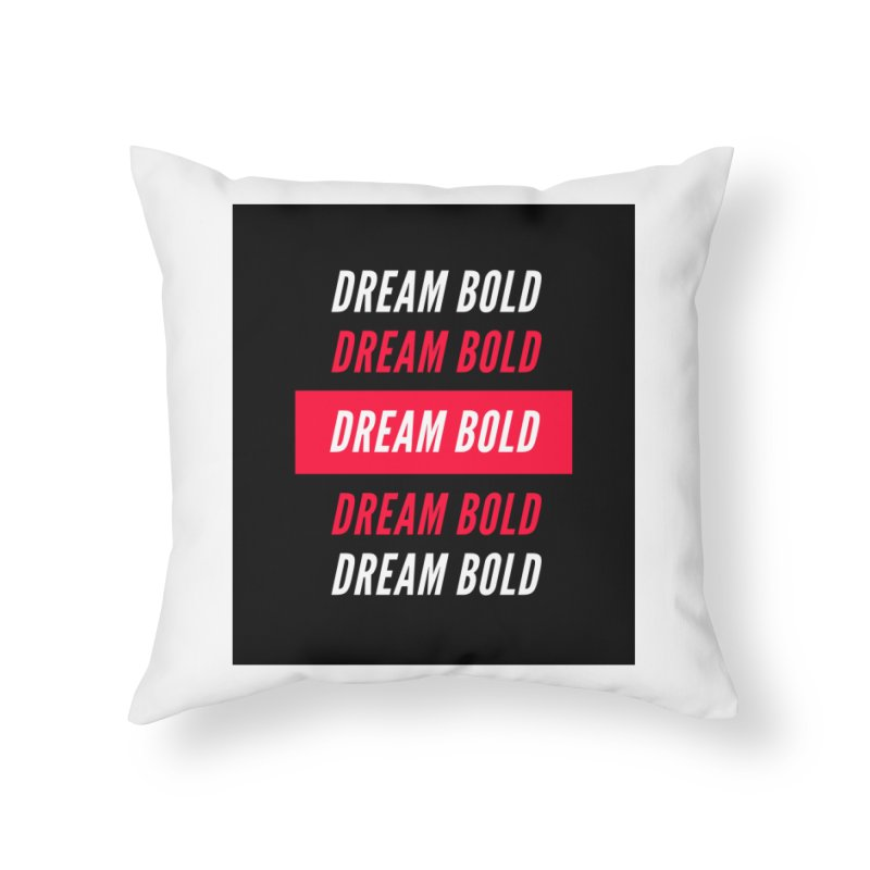 Go Bold! Home Throw Pillow by Dream BOLD Network Shop
