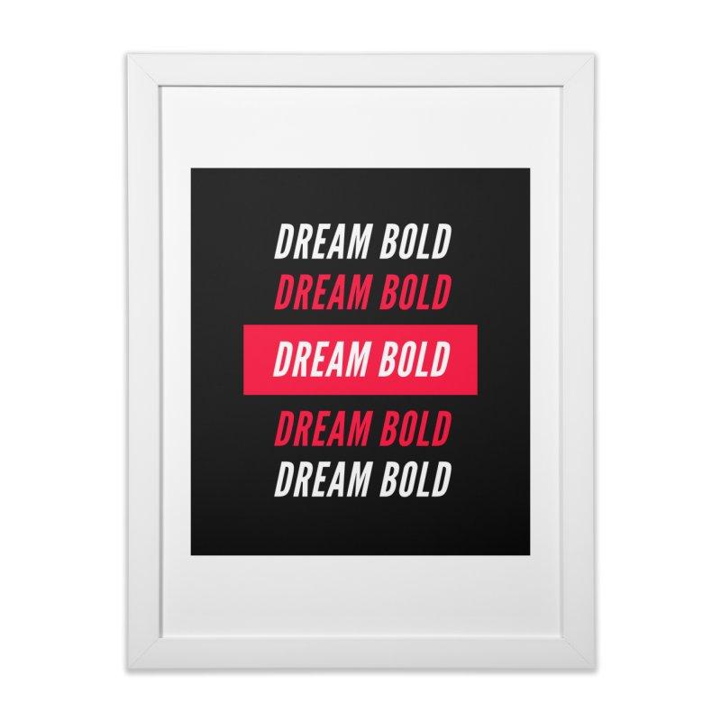Go Bold! Home Framed Fine Art Print by Dream BOLD Network Shop