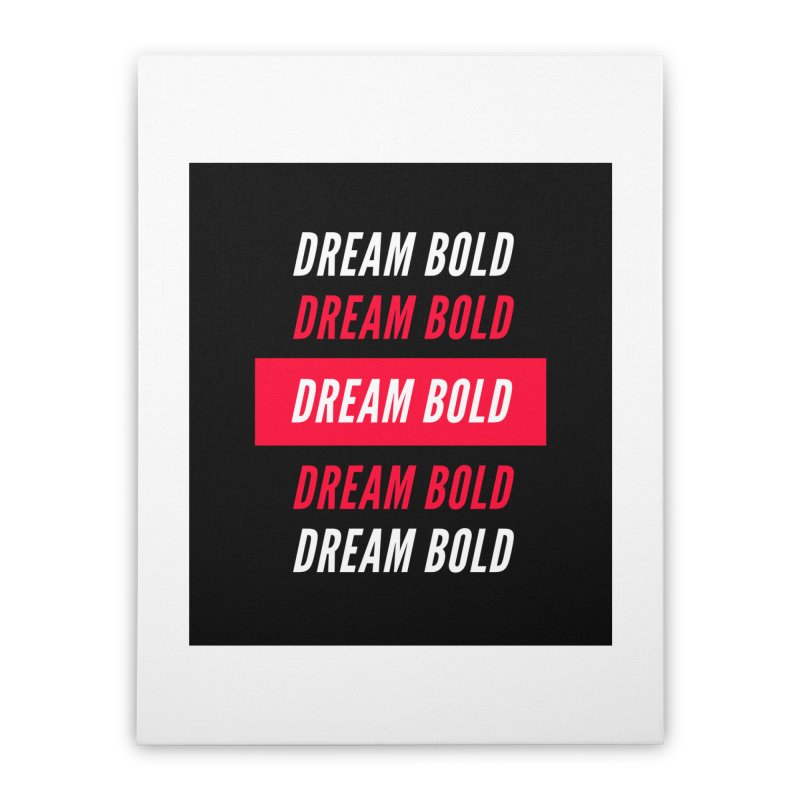 Go Bold! Home Stretched Canvas by Dream BOLD Network Shop