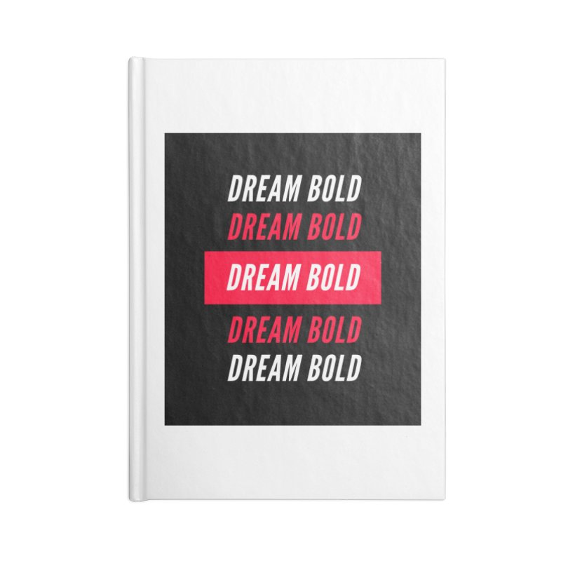 Go Bold! Accessories Notebook by Dream BOLD Network Shop