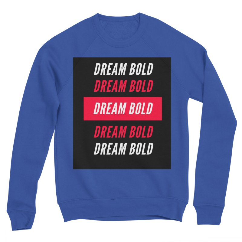 Go Bold! Men's Sweatshirt by Dream BOLD Network Shop