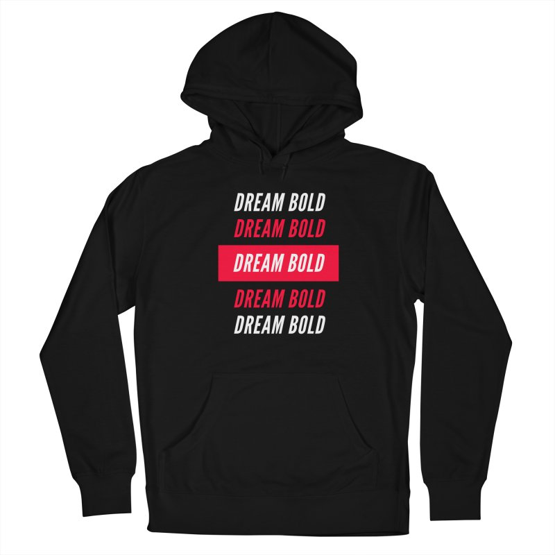 Go Bold! Women's Pullover Hoody by Dream BOLD Network Shop