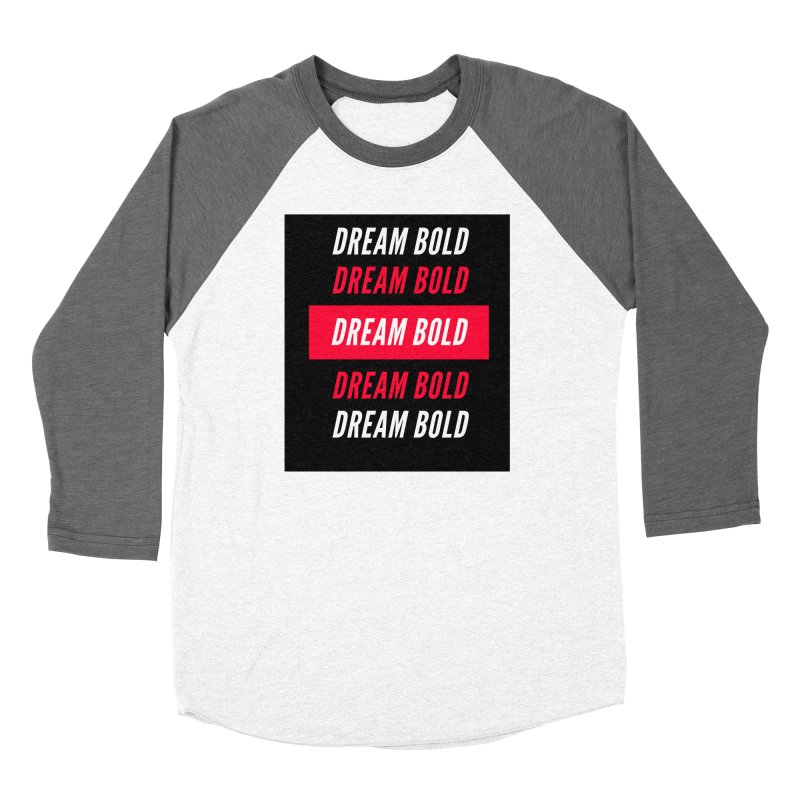 Go Bold! Women's Longsleeve T-Shirt by Dream BOLD Network Shop