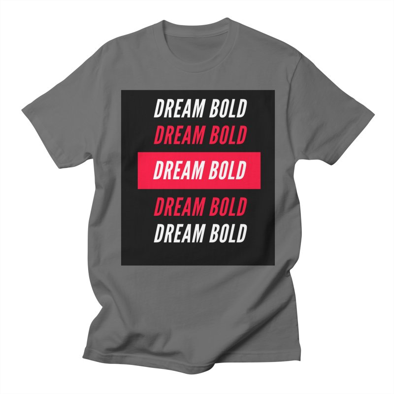 Go Bold! Men's T-Shirt by Dream BOLD Network Shop