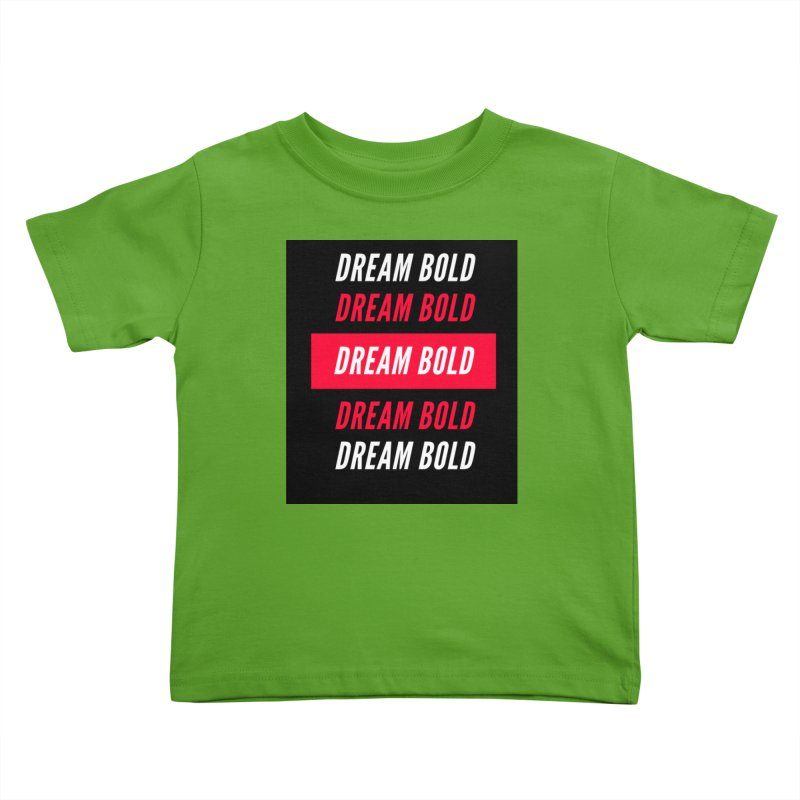 Go Bold! Kids Toddler T-Shirt by Dream BOLD Network Shop