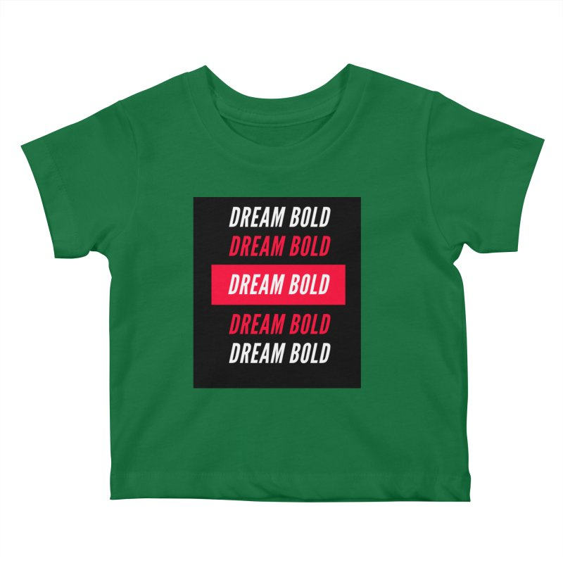 Go Bold! Kids Baby T-Shirt by Dream BOLD Network Shop