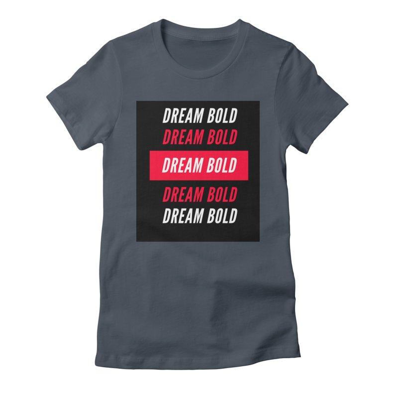 Go Bold! Women's T-Shirt by Dream BOLD Network Shop