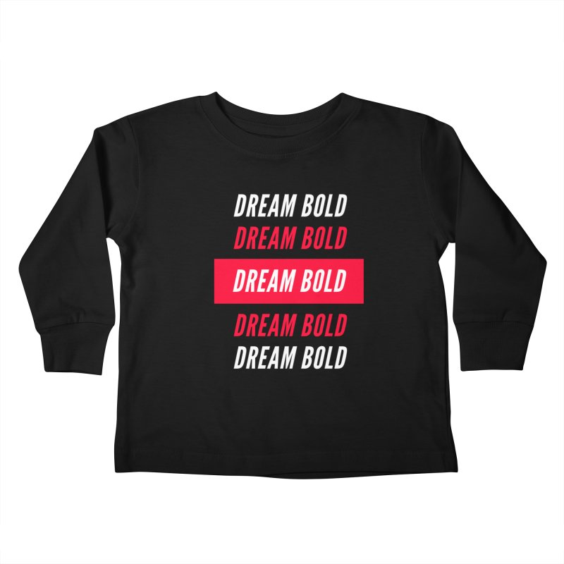Go Bold! Kids Toddler Longsleeve T-Shirt by Dream BOLD Network Shop