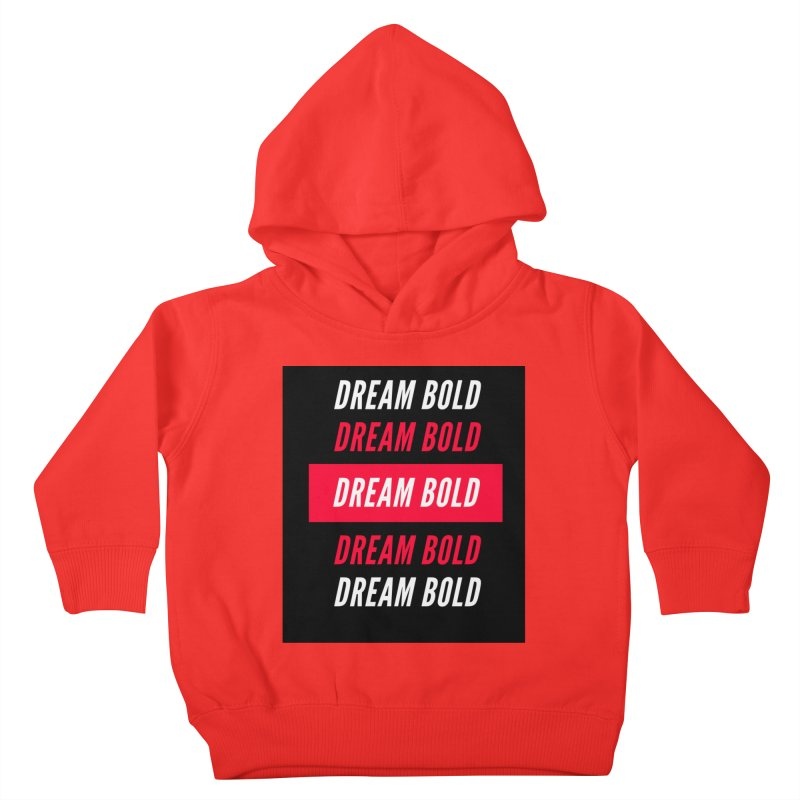 Go Bold! Kids Toddler Pullover Hoody by Dream BOLD Network Shop