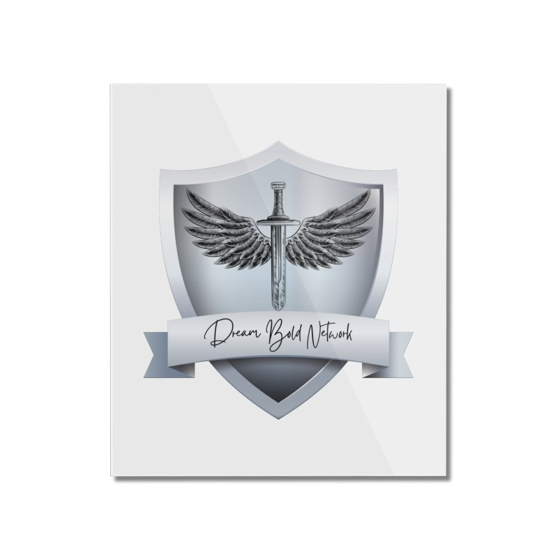 Dream Bold Shield Home Mounted Acrylic Print by Dream BOLD Network Shop