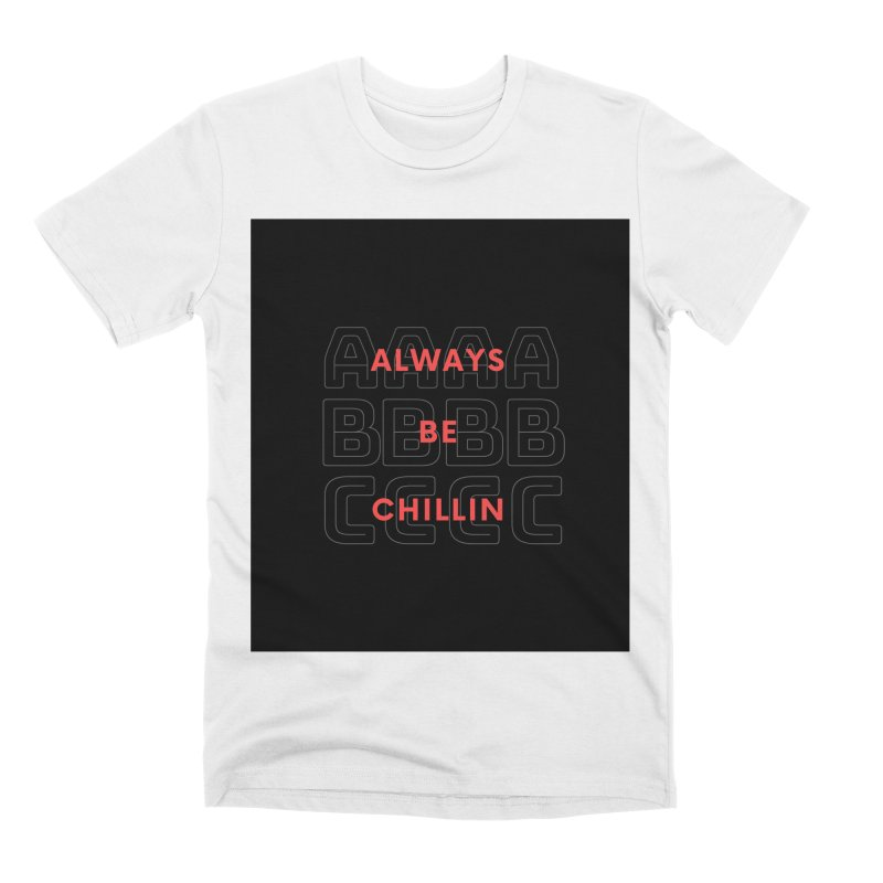 Always Be Chillin Men's T-Shirt by Dream BOLD Network Shop